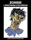 Zombie Libro para Colorear: Libro para Colorear para Adultos ofrece increíbles Zombie Dibujos, 25...