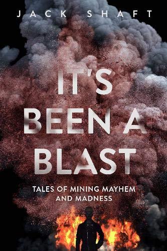 Its Been a Blast: Tales of Mining Mayhem and Madness