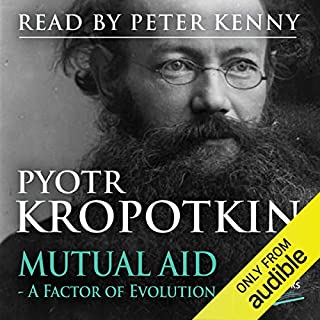 Mutual Aid     A Factor of Evolution              Written by:                                                                                                                                 Pyotr Kropotkin                               Narrated by:                                                                                                                                 Peter Kenny                      Length: 8 hrs and 24 mins     Not rated yet     Overall 0.0