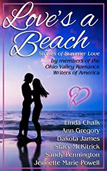 Love's a Beach: Stories of Summer Love by Members of the Ohio Valley Romance Writers of America by [Jennette Marie Powell, Linda Chalk, Ann Gregory, Dakota James, Stacy McKitrick, Sandy Pennington, Lorie Langdon, Barbara Lohr, Michele Stegman, Mary Ulrich]