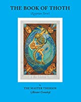 The Book of Thoth: A Short Essay on the Tarot of the Egyptians Being the Equinox Volume III no. V