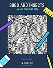 BUGS AND INSECTS: AN ADULT COLORING BOOK: A Bugs And Insects Coloring Book For Adults