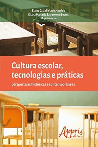 Cultura escolar, tecnologias e práticas: perspectivas históricas e contemporâneas (Educação e Pedagogia - Educação, Tecnologias e Transdisciplinaridades) (Portuguese Edition)