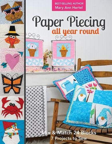 Paper Piecing All Year Round: Mix & Match 24 Blocks; 7 Projects to Sew