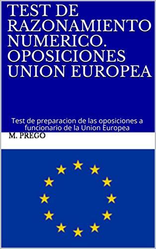TEST DE RAZONAMIENTO NUMERICO. OPOSICIONES UNION EUROPEA: Test de preparacion de las oposiciones a funcionario de la Union Europea (TEST OPOSICIONES A FUNCIONARIO DE LA UNION EUROPEA nº 2)