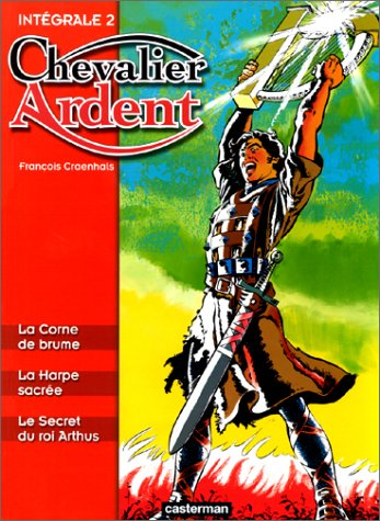 Chevalier Ardent - Intégrale, tome 2 : La Corne de brume - La Harpe sacrée - Le Secret du roi Arthus