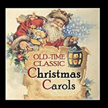 Old-Time Classic Christmas Carols. Century-Old Recordings Restored and Remastered.