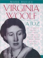 Virginia Woolf A to Z: A Comprehensive Reference for Students, Teachers and Common Readers to Her Life, Work and Critical Reception (Critical Companion)