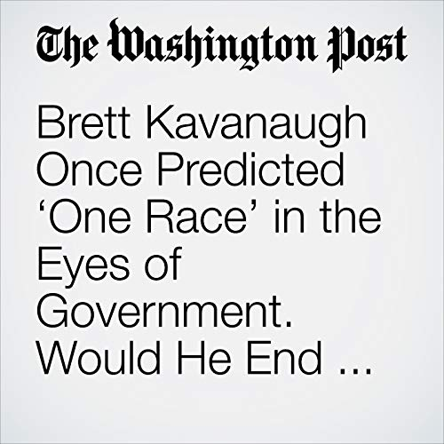 Brett Kavanaugh Once Predicted 'One Race' in the Eyes of Government. Would He End Affirmative Action? copertina