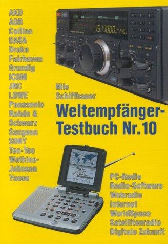 Weltempfänger-Testbuch Nr. 10. PC-Radio, Radio-Software, Webradio, Internet, WorldSpace, Satellitenradio, Digitale Zukunft AKD, AOR, Collins...