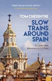 Slow Trains Around Spain: A 3,000-Mile Adventure on 52 Rides
