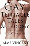 Gay Tentacle Tales Anthology: 15 Tentacle Erotica Stories