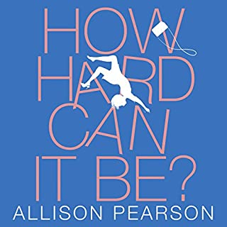 How Hard Can It Be?                   By:                                                                                                                                 Allison Pearson                               Narrated by:                                                                                                                                 Poppy Miller                      Length: 13 hrs and 38 mins     214 ratings     Overall 4.5