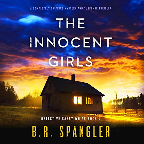 The Innocent Girls: A Completely Gripping Mystery and Suspense Thriller (Detective Casey White, Book 2)