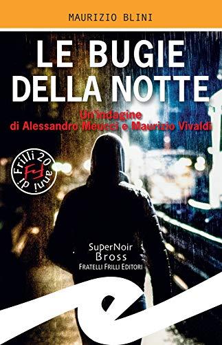 Le bugie della notte: Un'indagine di Alessandro Meucci e Maurizio Vivaldi di [Maurizio Blini]