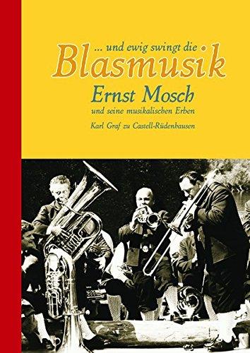 ...und ewig swingt die Blasmusik.: Ernst Mosch und seine musikalischen Erben.
