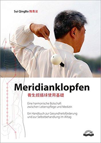 Meridianklopfen: Eine harmonische Botschaft zwischen Lebenspflege und Medizin. Ein Handbuch zur Gesundheitsförderung und zur Selbstbehandlung im Alltag