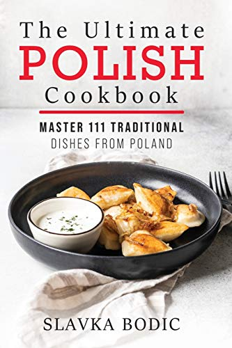 Compare Textbook Prices for The Ultimate Polish Cookbook: Master 111 Traditional Dishes From Poland World Cuisines  ISBN 9798686258747 by Bodic, Slavka