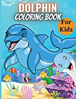 Dolphin Coloring Book For Kids: A Kids Coloring Book with Cute Design of Dolphins