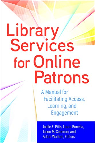 Library Services for Online Patrons: A Manual for Facilitating Access, Learning, and Engagement (English Edition)