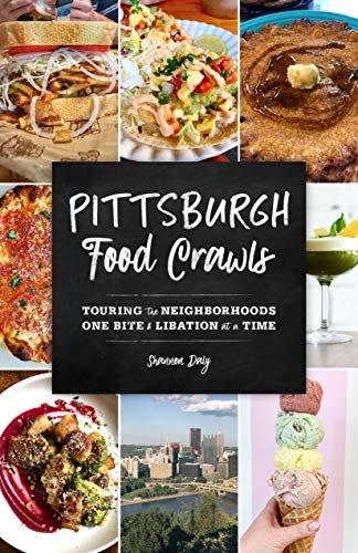 Pittsburgh Food Crawls: Touring the Neighborhoods One Bite and Libation at a Time