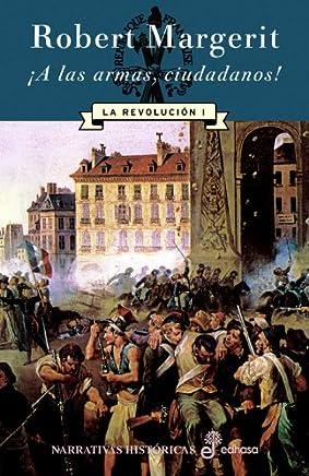 ¡A LAS ARMAS CIUDADANOS!. LA REVOLUCIÓN I