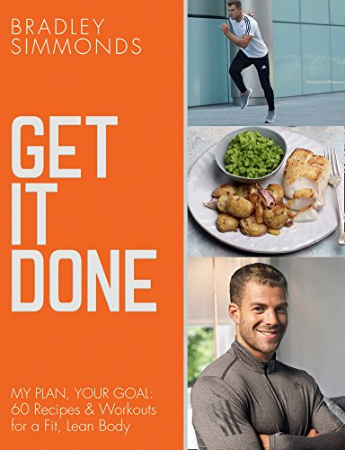 Get It Done: My Plan, Your Goal: 60 Recipes and Workout Sessions for a Fit, Lean Body (English Edition)