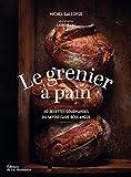 Le Grenier à pain. 60 recettes gourmandes du savoir-faire boulanger