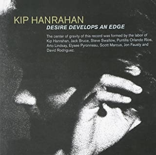 kip hanrahan desire develops an edge