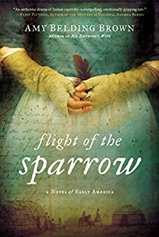 Flight of the Sparrow: A Novel of Early America by [Amy Belding Brown]