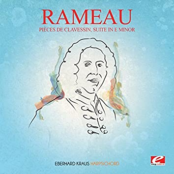 Rameau: Pièces de Clavessin, Suite in E Minor (Incomplete) [Digitally Remastered]