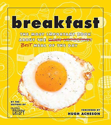Breakfast: The Most Important Book About the Best Meal of the Day