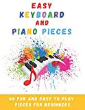 Easy Keyboard And Piano Pieces: 60 Fun And Easy To Play Pieces For Beginners