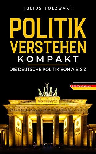 Politik verstehen kompakt: die deutsche Politik von A bis Z