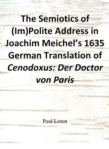 The Semiotics of (Im)Polite Address in Joachim Meichel's 1635 German Translation of Cenodoxus: Der Doctor von Paris (English Edition)
