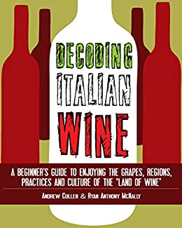 """Decoding Italian Wine: A Beginner's Guide to Enjoying the Grapes, Regions, Practices and Culture of the """"Land of Wine"""" by [Andrew Cullen, Ryan Anthony McNally]"""
