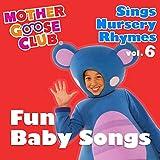 Mother Goose Club Sings Nursery Rhymes, Vol. 6: Fun Baby Songs