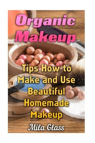 Organic Makeup: Tips How to Make and Use Beautiful Homemade Makeup