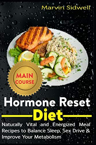 Hormone Reset Diet: Naturally Vital and Energized Meal Recipes to Balance Sleep, Sex Drive & Improve Your Metabolism