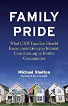 Family Pride: What LGBT Families Should Know about Navigating Home, School, and Safety in Their Neighborhoods (Queer Ideas/Queer Action Book 8)