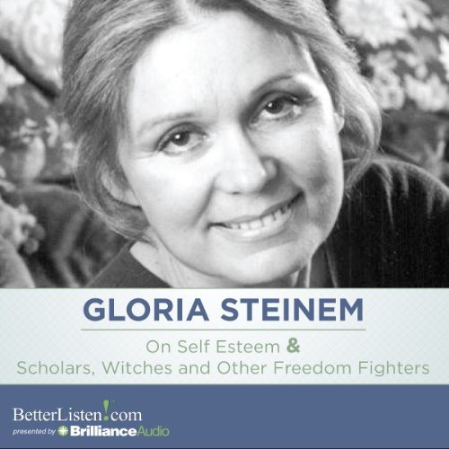 On Self Esteem and Scholars, Witches and Other Freedom Fighters                   By:                                                                                                                                 Gloria Steinem                               Narrated by:                                                                                                                                 Gloria Steinem                      Length: 2 hrs and 53 mins     47 ratings     Overall 4.9