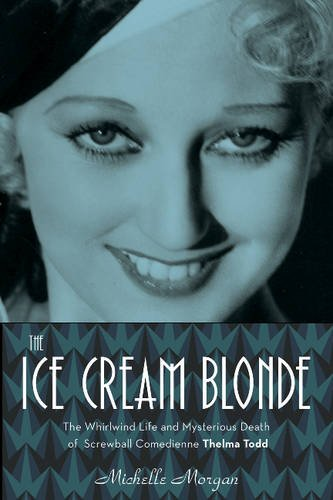 Image of The Ice Cream Blonde: The Whirlwind Life and Mysterious Death of Screwball Comedienne Thelma Todd