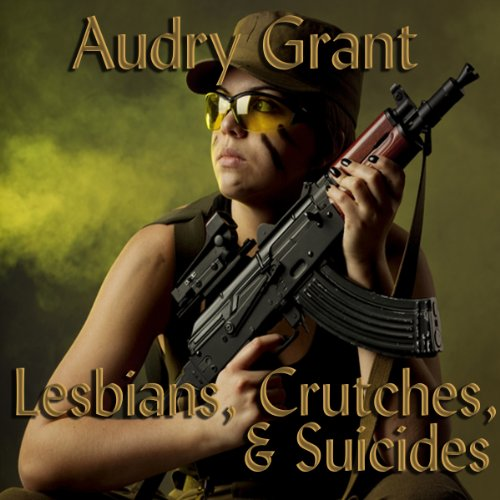 Lesbians, Crutches, and Suicides: A Soldier's Story audiobook cover art