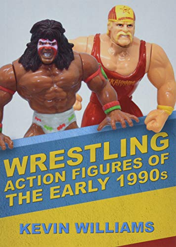 Williams, K: Wrestling Action Figures of the Early 1990s