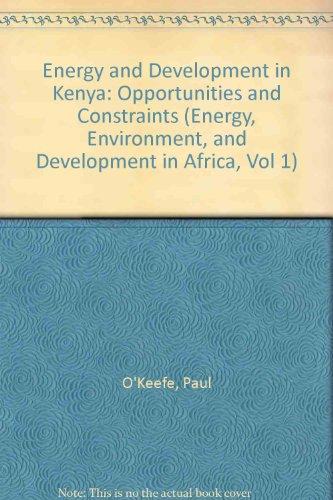 Energy and Development in Kenya: Opportunities and Constraints (Energy, Environment, and Development in Africa, Vol 1)
