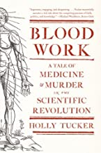 Blood Work: A Tale of Medicine and Murder in the Scientific Revolution by Holly Tucker (2012-05-21)