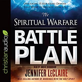 The Spiritual Warfare Battle Plan     Unmasking 15 Harassing Demons That Want to Destroy Your Life              By:                                                                                                                                 Jennifer LeClaire                               Narrated by:                                                                                                                                 Ann Richardson                      Length: 6 hrs and 29 mins     2 ratings     Overall 4.5