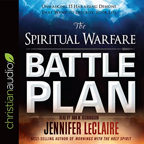 The Spiritual Warfare Battle Plan     Unmasking 15 Harassing Demons That Want to Destroy Your Life              By:                                                                                                                                 Jennifer LeClaire                               Narrated by:                                                                                                                                 Ann Richardson                      Length: 6 hrs and 29 mins     73 ratings     Overall 4.8
