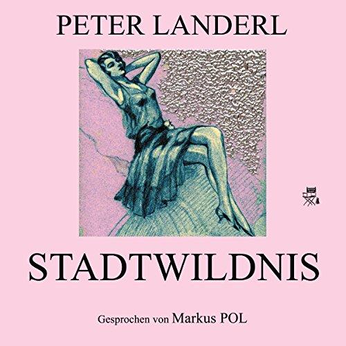 Stadtwildnis                   Autor:                                                                                                                                 Peter Landerl                               Sprecher:                                                                                                                                 Markus Pol                      Spieldauer: 11 Min.     Noch nicht bewertet     Gesamt 0,0