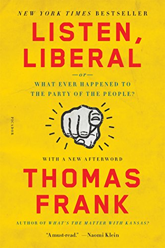 Listen, Liberal: Or, What Ever Happened to the Party of the People?